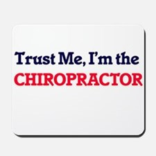 Trust me, I'm the Chiropractor Mousepad