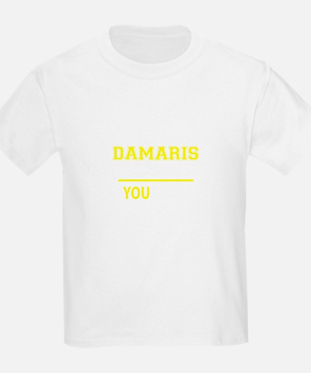 DAMARIS thing, you wouldn't understand ! T-Shirt