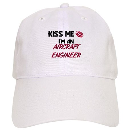 Kiss Me I'm a AIRCRAFT ENGINEER Cap