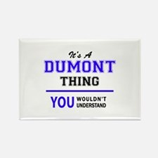 It's DUMONT thing, you wouldn't understand Magnets