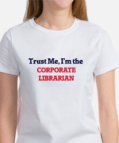 Trust me, I'm the Corporate Librarian T-Shirt