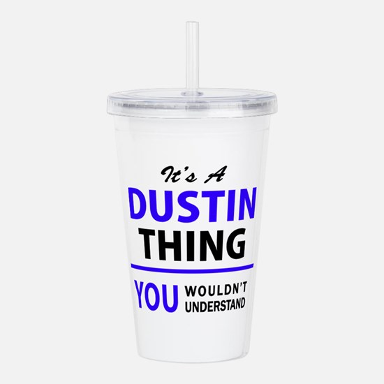 It's DUSTIN thing, you Acrylic Double-wall Tumbler