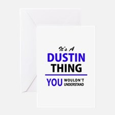 It's DUSTIN thing, you wouldn't und Greeting Cards