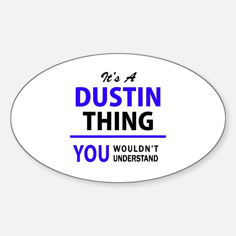 It's DUSTIN thing, you wouldn't understand Decal