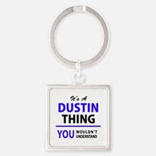 It's DUSTIN thing, you wouldn't understa Keychains