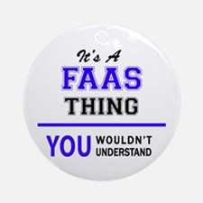 It's FAAS thing, you wouldn't under Round Ornament