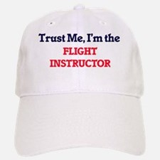 Trust me, I'm the Flight Instructor Baseball Baseball Cap