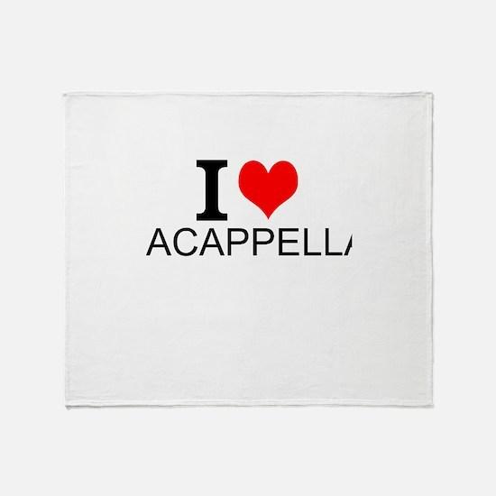 I Love Acappella Throw Blanket