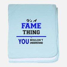It's FAME thing, you wouldn't underst baby blanket