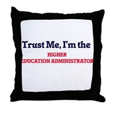 Trust me, I'm the Higher Education Ad Throw Pillow