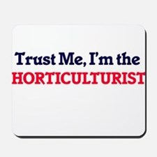 Trust me, I'm the Horticulturist Mousepad