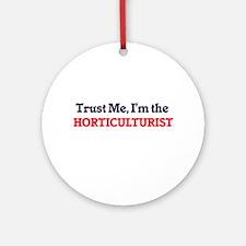 Trust me, I'm the Horticulturist Round Ornament