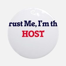 Trust me, I'm the Host Round Ornament