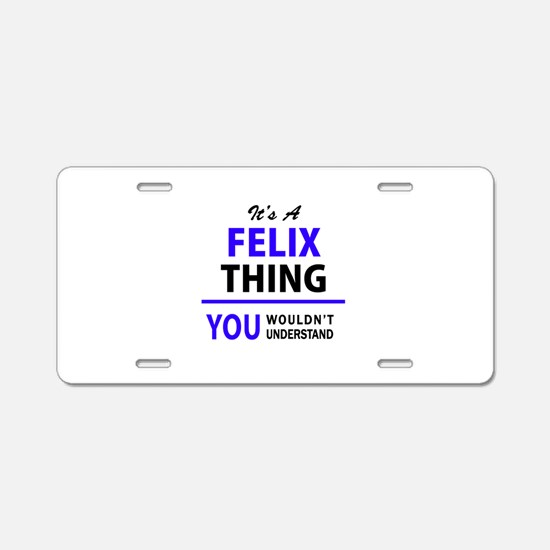 It's FELIX thing, you would Aluminum License Plate