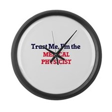 Trust me, I'm the Medical Physici Large Wall Clock