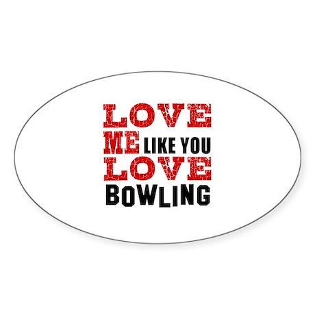 Love Me Like You Love Bowling Sticker (Oval 10 pk)
