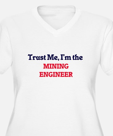 Trust me, I'm the Mining Enginee Plus Size T-Shirt