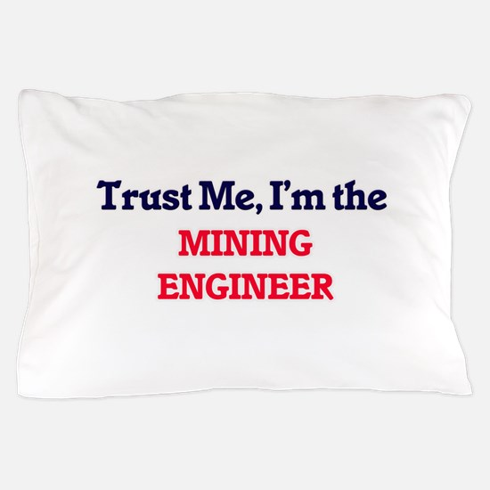Trust me, I'm the Mining Engineer Pillow Case