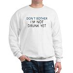 Don't Bother / Not Drunk Yet Sweatshirt