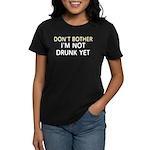 Don't Bother / Not Drunk Yet Women's Black T-Shirt