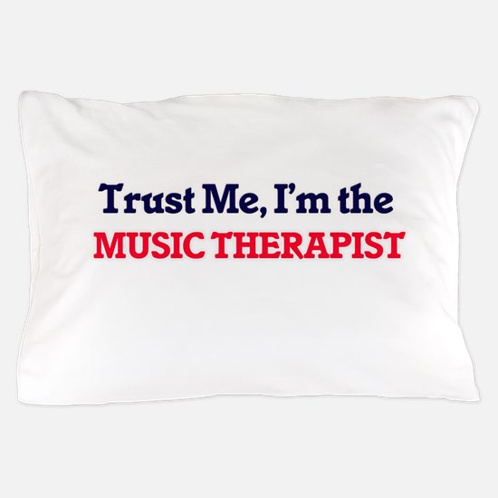 Trust me, I'm the Music Therapist Pillow Case