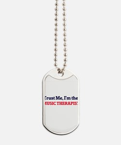 Trust me, I'm the Music Therapist Dog Tags