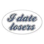 I Date Losers Oval Sticker