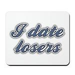 I Date Losers Mousepad