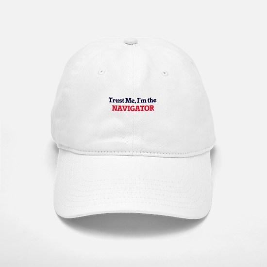 Trust me, I'm the Navigator Baseball Baseball Cap