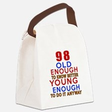 98 Old Enough Young Enough Birthd Canvas Lunch Bag