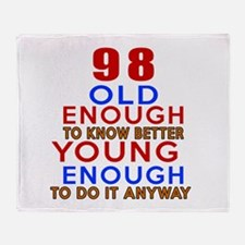98 Old Enough Young Enough Birthday Throw Blanket