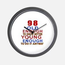 98 Old Enough Young Enough Birthday Des Wall Clock