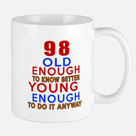 98 Old Enough Young Enough Birthday Des Mug