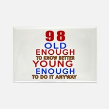 98 Old Enough Young Enough Birthd Rectangle Magnet