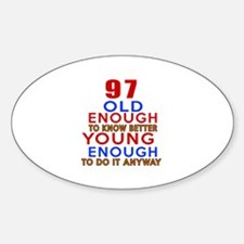 97 Old Enough Young Enough Birthday Decal
