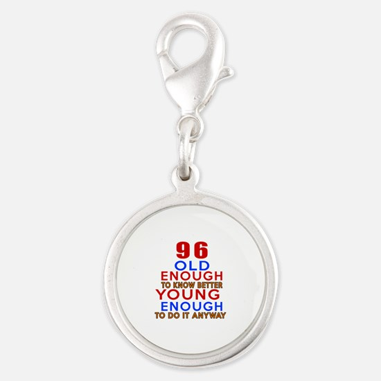 96 Old Enough Young Enough Bir Silver Round Charm