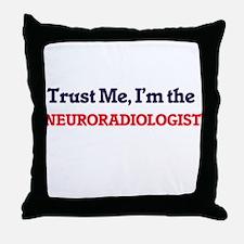 Trust me, I'm the Neuroradiologist Throw Pillow