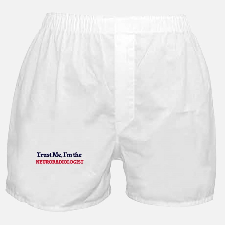 Trust me, I'm the Neuroradiologist Boxer Shorts