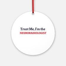 Trust me, I'm the Neuroradiologist Round Ornament