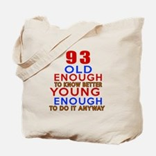 93 Old Enough Young Enough Birthday Desig Tote Bag