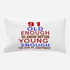 91 Old Enough Young Enough Birthday De Pillow Case