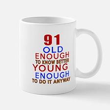 91 Old Enough Young Enough Birthday Des Mug