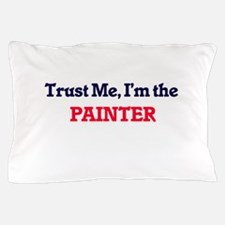 Trust me, I'm the Painter Pillow Case