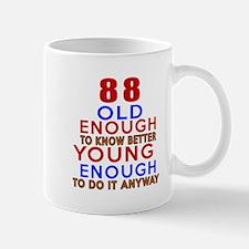 88 Old Enough Young Enough Birthday Des Mug
