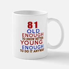 81 Old Enough Young Enough Birthday Des Mug