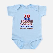 70 Old Enough Young Enough Birthda Infant Bodysuit