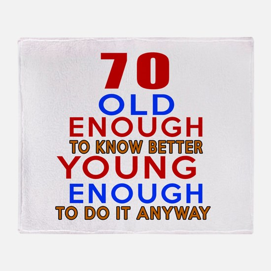 70 Old Enough Young Enough Birthday Throw Blanket