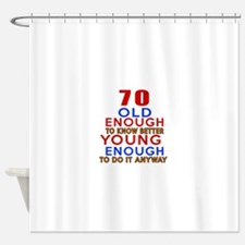 70 Old Enough Young Enough Birthday Shower Curtain