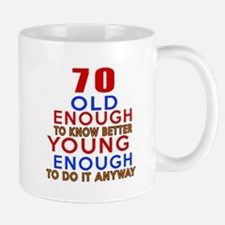 70 Old Enough Young Enough Birthday Des Mug