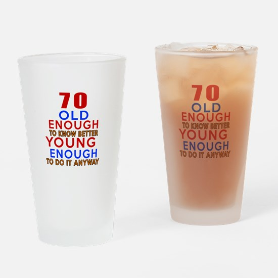 70 Old Enough Young Enough Birthday Drinking Glass
